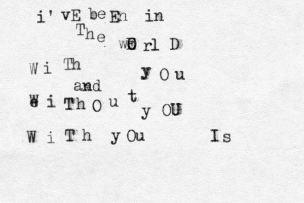 i' vE be En in T h e E w O o rl D W i Th y O u and e W i T h O u t y OU W i T h y Ou I s