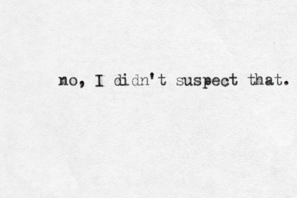 no, I didn't suspect that.