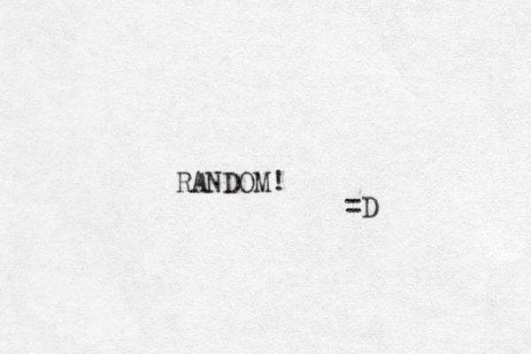 RANDOM! =D