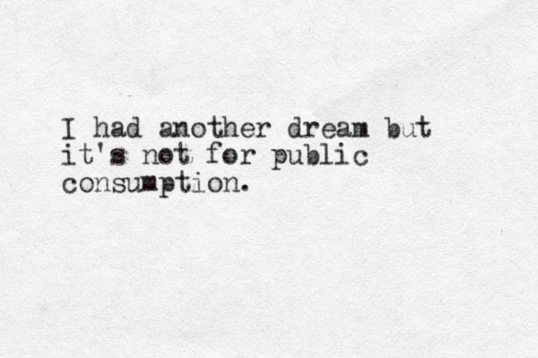 I had another dream but it's not for public consumption.
