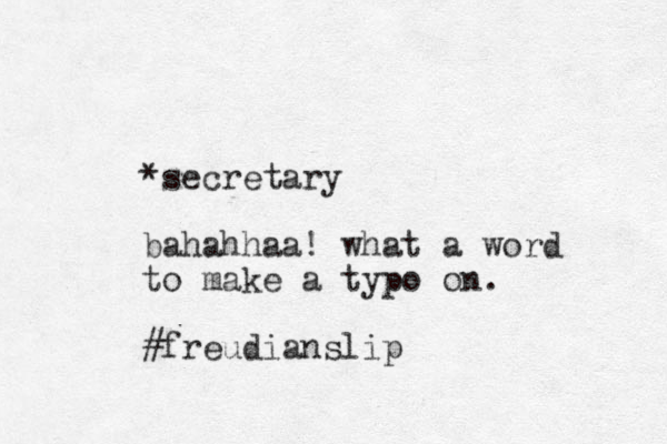 *secretary bahahhaa! what a word to make a typo on. #freudianslip