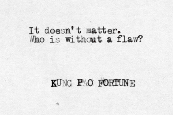 It doesn't matter. Who is without a flaw? LUNG K K PAO FORTUNE