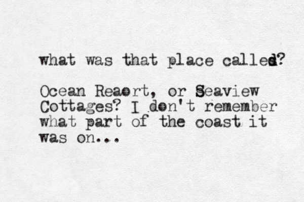 what was that place calles d d? Ocean Reaort, or seaview S S Cottages? I don't remember what part of the coast it was on. ..