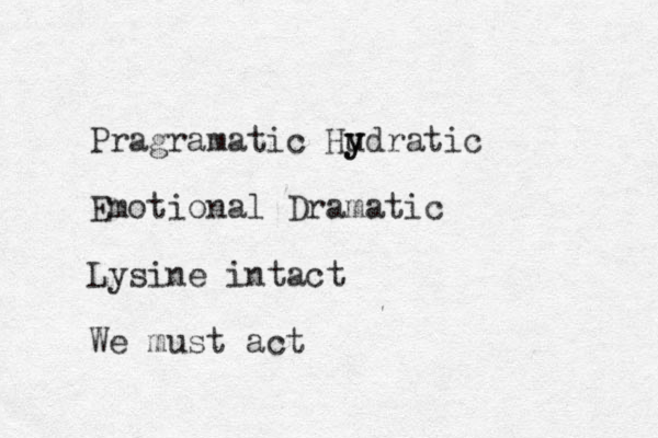 Pragramatic Hudratic y y Emotional Dramatic Lysine intact We must act
