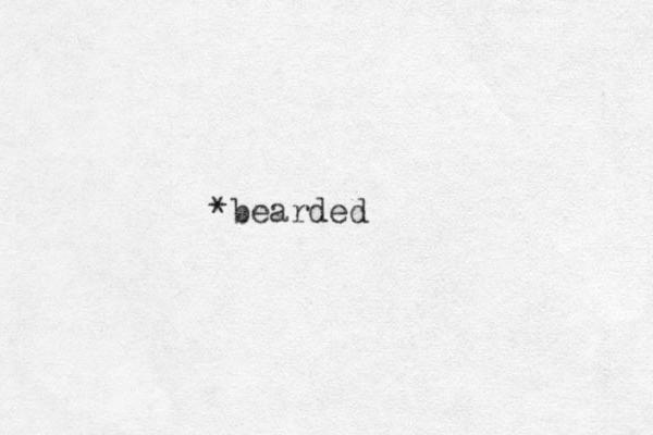 *bearded