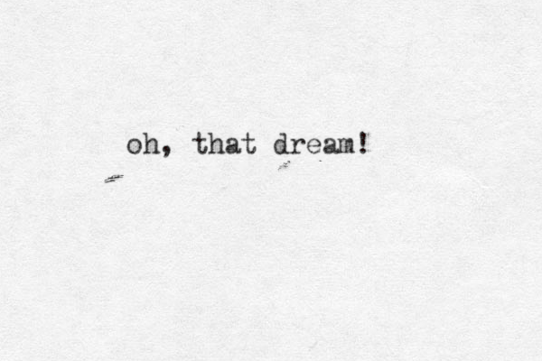 oh, that dream!
