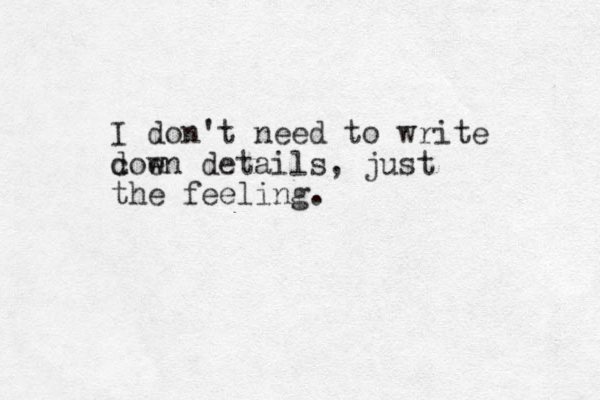 I don't need to write c doe wn details, just the feeling.