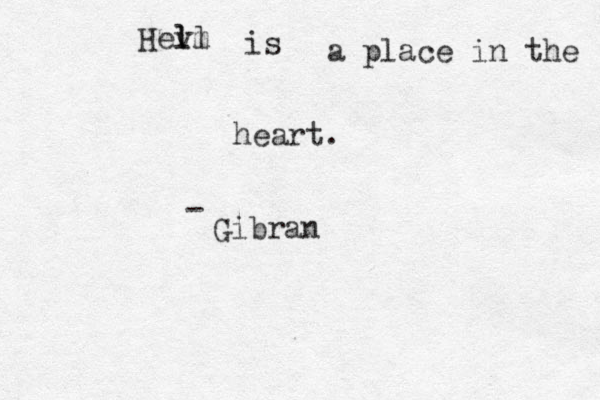 Hev lm ll is a place in the heart. Gibran -