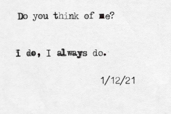 Do you think of me? i I do, I always do . 1/12/21