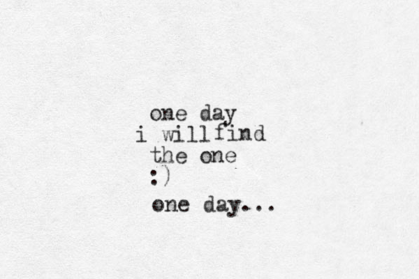 one day will i the one :) find one day...