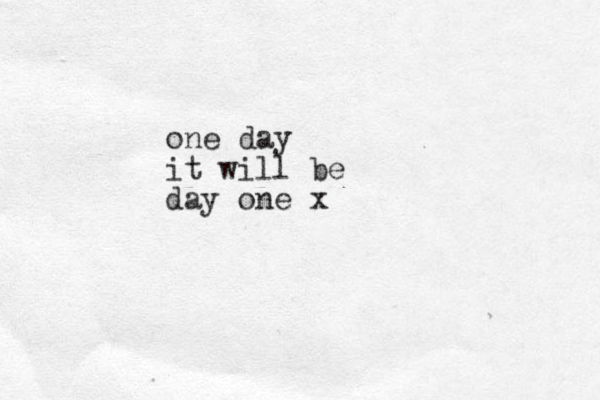 one day it will be day one x