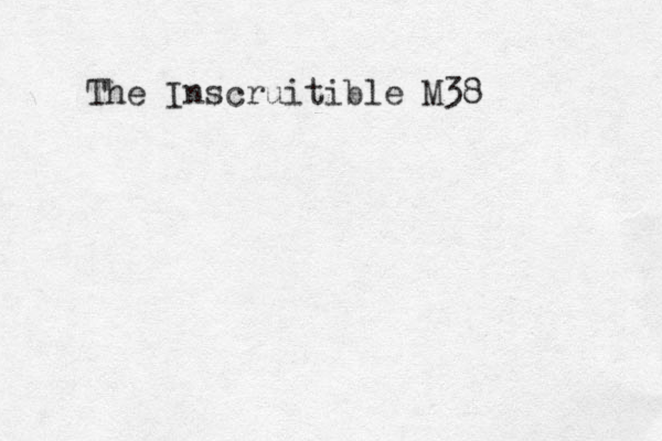 The Inscruitible M38