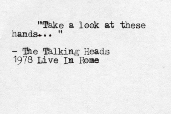 """Take a look at these hands... "" - The Talking Heads 1978 Live In Rome"