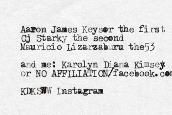 Aaron James Keysr or the first Cj Starky the second Mauricio Lizarzaburu the53 and me: Karolyn D iana Kimset y y or NO AFFILIATION/facebook.com KDKSWW Instar gram