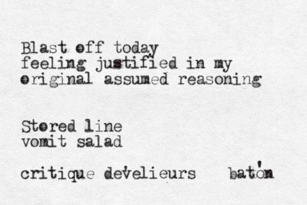 Blast off today feeling justified in my original assumed reasoning Stored line vomit salad critique develieurs ' baton '