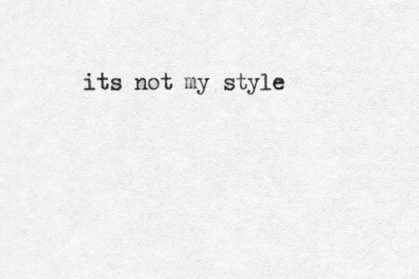 its not my style