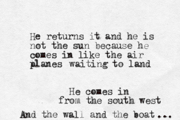 He returns it and he is not the sun because he comes in like the air l planes waiting to land He comes in from the south west And the wall and the boat ...