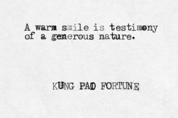 A warm smile is testimony of a generous nature. KUNG PAI O O FORTUNE