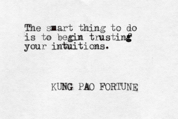 The smart thing to do is to begin trustinf g g your intuitions. KUNG PAO FORTUNE
