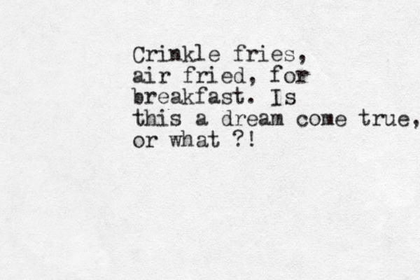 Crinkle fries, air fried, for breakfast. Is this a dream come true, or what ?!