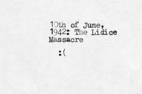 10th of June, 1942: The Lidice Massacre :(