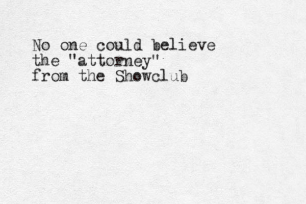 """No one could believe the """"attorney"""" from the Showclub"""