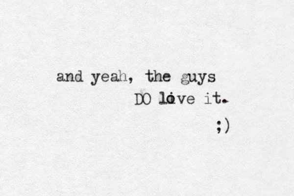and yeah, the guys DO live it. ;) o o
