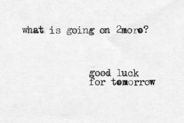 good luck for tomorrow what is going on 2moro?