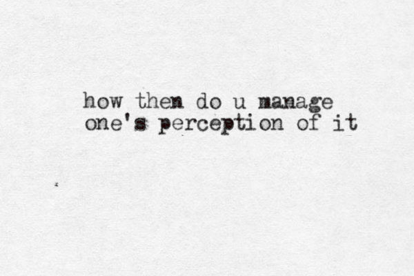 how then do u manage one's perception of it