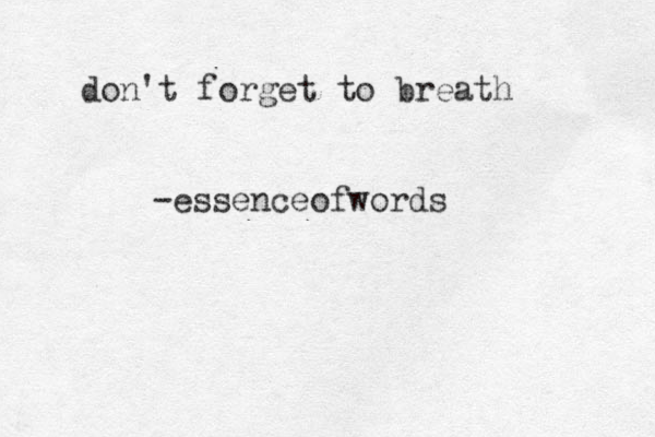 don't forget to breath -essenceofwords
