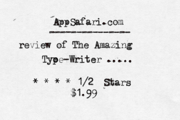 AppSafari.com --------------- review of The Amazing Tyo pe-Writer ..... * * * * 1/2 Stars $1.99