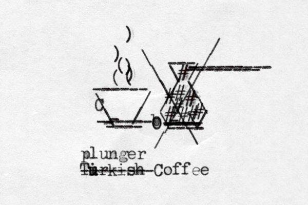 \ / \ / - ----- - - ---- ------ C ( ( ) ) ( ) ) \ / / \ / \ b\ / - ---- ---- ---- - ---- --- --------- - -------- # # # # # # # # # O O Tir u u kish Coffee x -------- plunger \ \ \ \ \ \ \ / / / / / / /