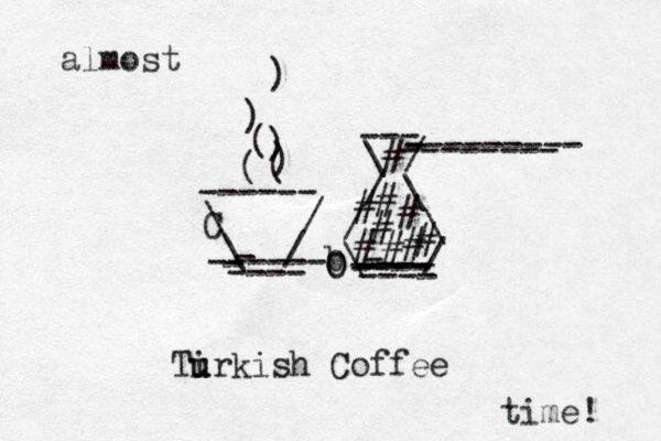 \ / \ / - ----- - - ---- ------ C ( ( ) ) ( ) ) \ / / \ / \ b\ / - ---- ---- ---- - ---- --- --------- - -------- # # # # # # # # # O O Tir u u kish Coffee x almost time!