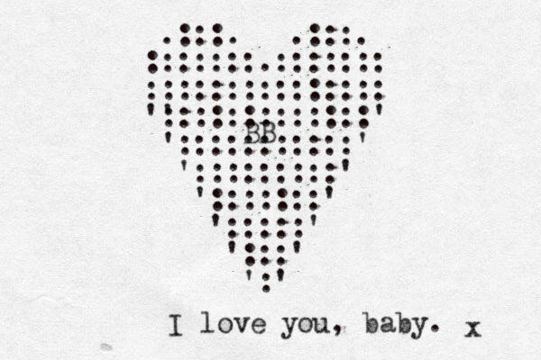 .:::. .:::. :::::::.::::::: ::::::::::::::: ' ':::::::::::::' ':::::::::::' ':::::::::' ':::::::' ':::::' ':::' ':' I love you, baby. x BB