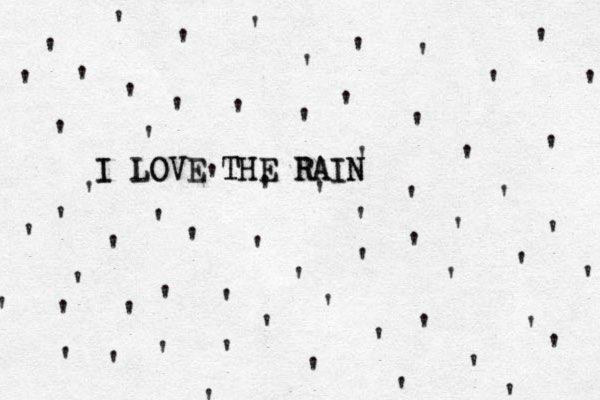 '''''''''' '''''' '' ''''''''''''''''''''''' ' ' ' ' ' ' ' ' ' ' ' ' ' ' ' ' ' ' ' ' ' ' ' ' I I LOVE THE THE LOVE RAIN RAIN