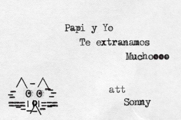 ===|||=== /\ O O . . /\ /\ - - - - - - - - - - - - - - - o o _ Papi y Yo Te extra namos Muchoooo att Sonny
