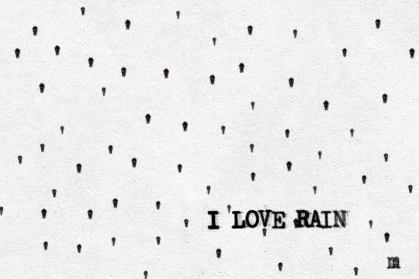 '''''''''' '''''' '' ''''''''''''''''''''''' ' ' ' ' ' ' ' ' ' ' ' ' ' ' ' ' ' ' ' ' ' ' ' ' I LOVE RAIN I I I I L L LO O OV V VE E R R RA AIN m