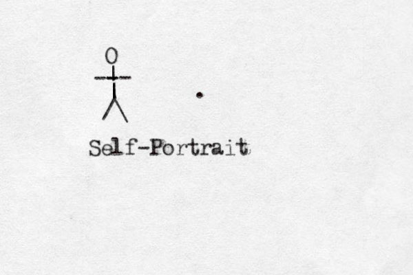 /\ | | | -- - - O Self-Portrait .