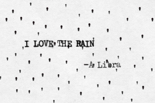 '''''''''' '''''' '' ''''''''''''''''''''''' ' ' ' ' ' ' ' ' ' ' ' ' ' ' ' ' ' ' ' ' ' ' ' ' I I LOVE THE THE LOVE RAIN RAIN -A Libra