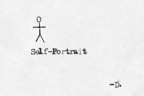 /\ | | | -- - - O Self-Portrait -D.