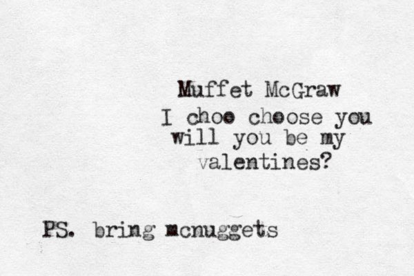 Muffet McGraw I choo choose you will you be my valentines? PS. bring mcnuggets