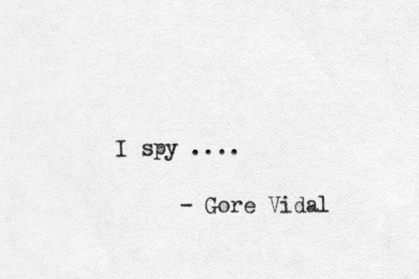 I spy .... - Gore Vidal
