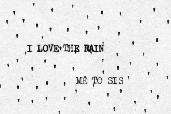 '''''''''' '''''' '' ''''''''''''''''''''''' ' ' ' ' ' ' ' ' ' ' ' ' ' ' ' ' ' ' ' ' ' ' ' ' I I LOVE THE THE LOVE RAIN RAIN ME TO SIS