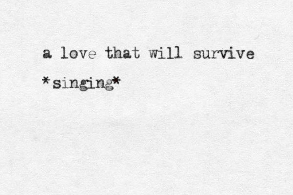 a love that will survive *singing*