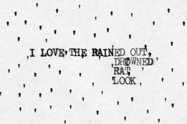 '''''''''' '''''' '' ''''''''''''''''''''''' ' ' ' ' ' ' ' ' ' ' ' ' ' ' ' ' ' ' ' ' ' ' ' ' I I LOVE THE THE LOVE RAIN RAIN ED OUT, DRI OWNED RAT LOOK