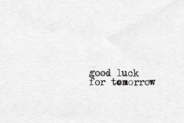 good luck for tomorrow